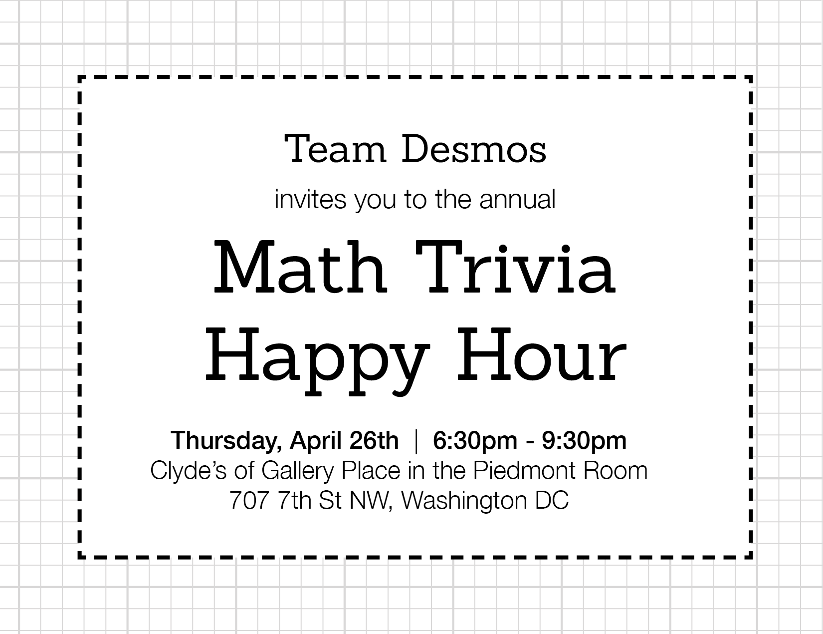 The Desmos Math Trivia Happy Hour is Thursday April 26 from 6:30-9:30PM at Clyde's of Gallery Place in the Piedmont Room 707 7th St NW, Washington DC.